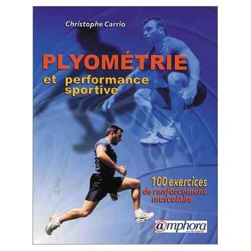 Christophe Carrio - Plyométrie et performance sportive. 100 exercices de renforcement musculaire - Preis vom 20.10.2020 04:55:35 h