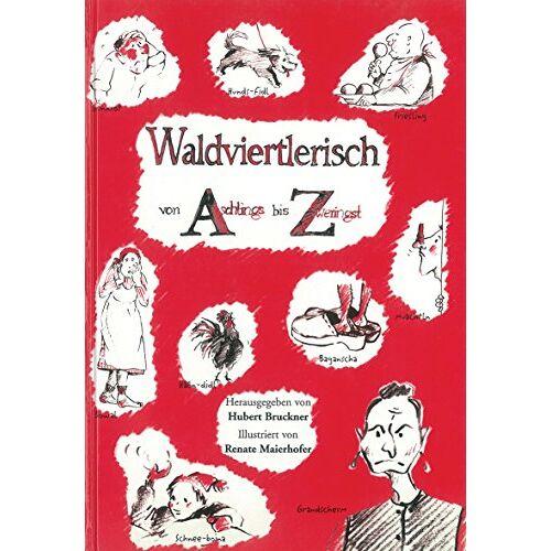 Hubert Bruckner - Waldviertlerisch von Aschlings bis Zweringst: Dialektsammlung aus dem Waldviertel - Preis vom 27.02.2021 06:04:24 h