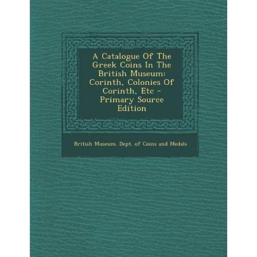 - A Catalogue of the Greek Coins in the British Museum: Corinth, Colonies of Corinth, Etc - Preis vom 18.04.2021 04:52:10 h
