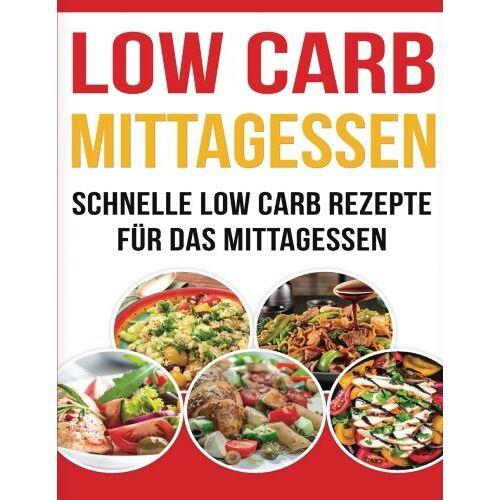 Stefanie Schmedes - Low Carb Mittagessen: Schnelle Low Carb Rezepte für das Mittagessen - Preis vom 20.10.2020 04:55:35 h
