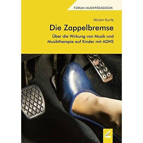 Miriam Kurrle - Die Zappelbremse: Über die Wirkung von Musik und Musiktherapie auf Kinder mit ADHS - Preis vom 11.05.2021 04:49:30 h