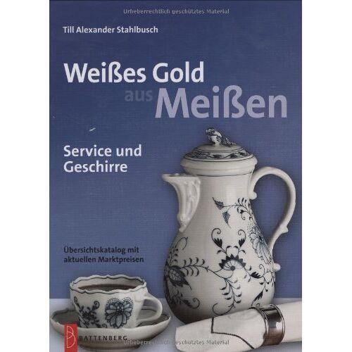 Stahlbusch, Till Alexander - Weißes Gold aus Meißen. Service und Geschirre.: Service und Geschirre - Preis vom 25.10.2020 05:48:23 h