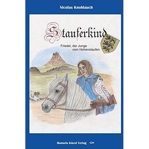 Nicolas Knoblauch - Stauferkind: Friedel, der Junge vom Hohenstaufen - Preis vom 18.04.2021 04:52:10 h