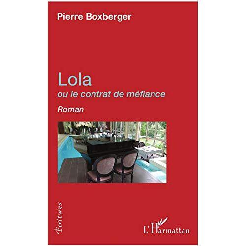 Pierre Boxberger - Lola: ou le contrat de méfiance (Écritures) - Preis vom 15.05.2021 04:43:31 h