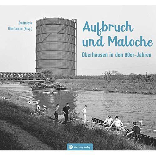 Stadtarchiv Oberhausen (Hrsg.) - Oberhausen in den 60er-Jahren: Aufbruch und Maloche - Preis vom 23.02.2021 06:05:19 h