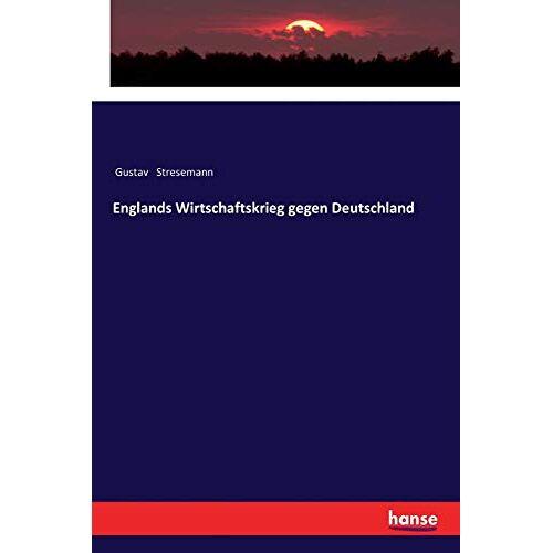 Stresemann, Gustav Stresemann - Englands Wirtschaftskrieg gegen Deutschland - Preis vom 06.09.2020 04:54:28 h