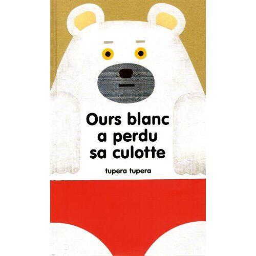 Tupera Tupera - Ours blanc a perdu sa culotte - Preis vom 27.11.2020 05:57:48 h