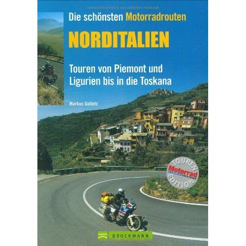 Markus Golletz - Die schönsten Motorradrouten Norditalien. Touren von Piemont und Ligurien bis in die Toskana - Preis vom 07.09.2020 04:53:03 h