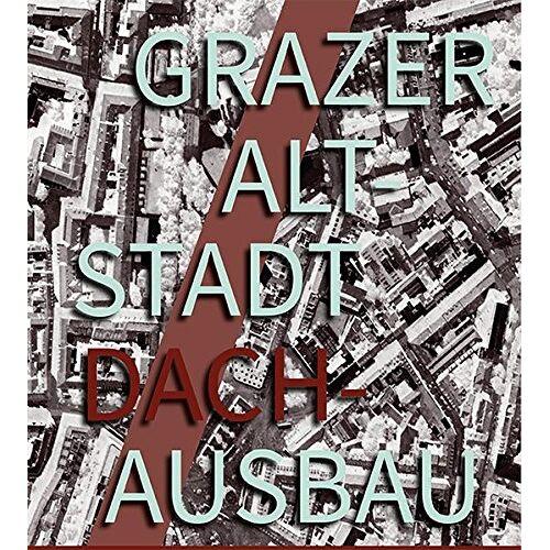 Michael Szyszkowitz (Hg.) - Grazer Altstadt Dachausbau - Preis vom 05.05.2021 04:54:13 h
