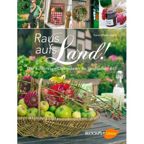 Karen Meier-Ebert - Raus aufs Land!: Die schönsten Dekoideen im ländlichen Stil - Preis vom 06.03.2021 05:55:44 h