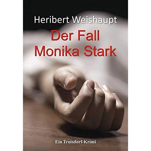 Heribert Weishaupt - Der Fall Monika Stark: Ein Troisdorf-Krimi - Preis vom 07.05.2021 04:52:30 h