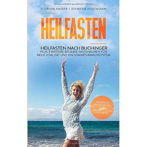 Florian Kaiser - Heilfasten: Heilfasten nach Buchinger plus 3 weitere beliebte Fastenkuren für neue Vitalität und ein starkes Immunsystem - Preis vom 13.05.2021 04:51:36 h