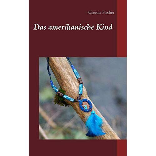 Claudia Fischer - Das amerikanische Kind - Preis vom 28.02.2021 06:03:40 h