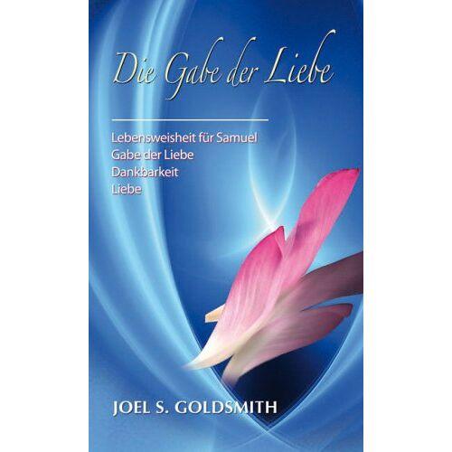 Goldsmith, Joel S. - Die Gabe der Liebe - Preis vom 07.05.2021 04:52:30 h