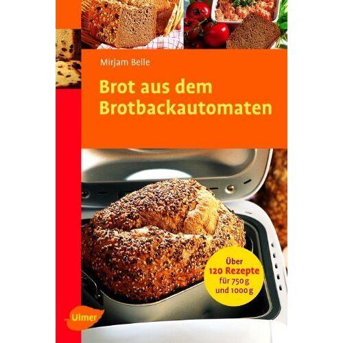 Mirjam Beile - Brot aus dem Brotbackautomaten: Über 120 Rezepte für 750 g und 1000 g - Preis vom 19.10.2020 04:51:53 h