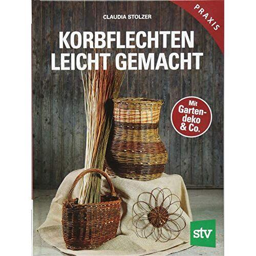 Claudia Stolzer - Korbflechten leicht gemacht: Mit Gartendeko & Co. - Preis vom 07.05.2021 04:52:30 h