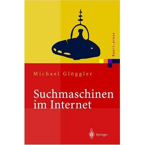 Michael Glöggler - Suchmaschinen im Internet: Funktionsweisen, Ranking Methoden, Top Positionen (Xpert.press) - Preis vom 05.05.2021 04:54:13 h