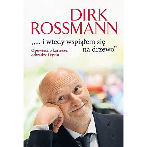 Dirk Rossmann - I wtedy wspiÄĹem siÄ na drzewo. OpowieĹÄ o karierze, odwadze i Ĺzyciu - Dirk Rossmann [KSIÄĹťKA] - Preis vom 21.10.2020 04:49:09 h