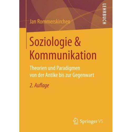 Jan Rommerskirchen - Soziologie & Kommunikation: Theorien und Paradigmen von der Antike bis zur Gegenwart - Preis vom 17.04.2021 04:51:59 h