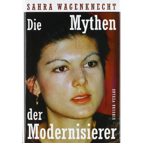 Sahra Wagenknecht - Die Mythen der Modernisierer - Preis vom 06.05.2021 04:54:26 h