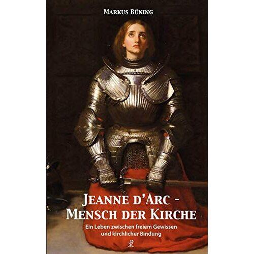 Markus Büning - Jeanne d'Arc - Mensch der Kirche: Ein Leben zwischen freiem Gewissen und kirchlicher Bindung - Preis vom 27.03.2020 05:56:34 h