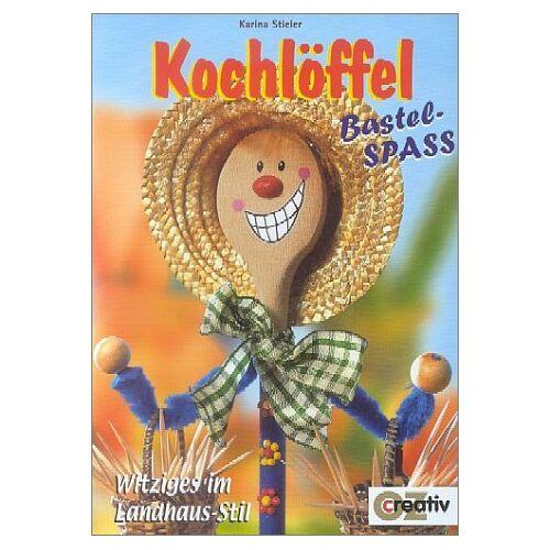 Karina Stieler - Kochlöffel-Bastelspaß. Witziges im Landhaus-Stil - Preis vom 06.05.2021 04:54:26 h
