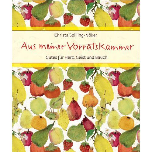 Christa Spilling-Nöker - Aus meiner Vorratskammer: Gutes für Herz, Geist und Bauch - Preis vom 06.09.2020 04:54:28 h