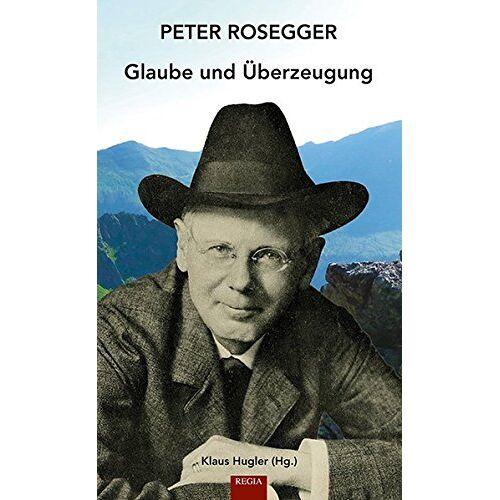 Klaus Hugler - Peter Rosegger: Glaube und Überzeugung - Preis vom 13.04.2021 04:49:48 h