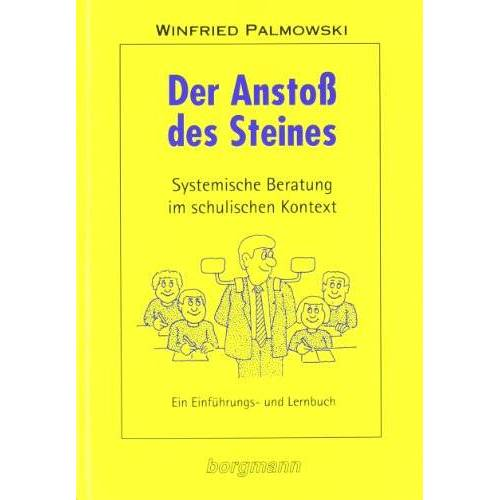 Winfried Palmowski - Der Anstoß des Steines: Systemische Beratung im schulischen Kontext. Ein Einführungs- und Lernbuch - Preis vom 26.02.2021 06:01:53 h
