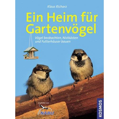 Klaus Richarz - Ein Heim für Gartenvögel: Vögel beobachten, Nistkästen und Futterhäuser basteln - Preis vom 23.01.2020 06:02:57 h