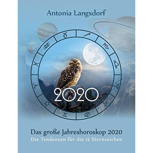 Antonia Langsdorf - Das große Jahreshoroskop 2020: Die Tendenzen für die 12 Sternzeichen - Preis vom 16.04.2021 04:54:32 h