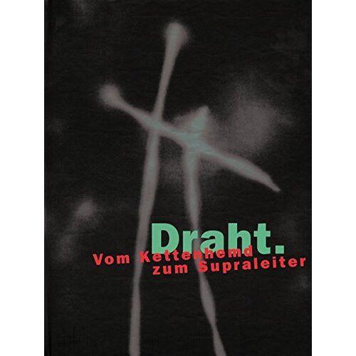 Martina Düttmann - Draht: Vom Kettenhemd zum Supraleiter - Preis vom 07.05.2021 04:52:30 h