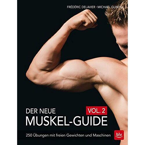 Frédéric Delavier - Der neue Muskel-Guide Vol. 2: 250 Übungen mit freien Gewichten und Maschinen - Preis vom 20.02.2020 05:58:33 h