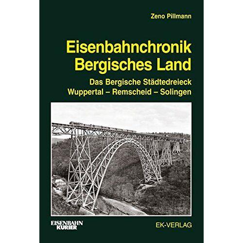 Zeno Pillmann - Eisenbahnchronik Bergisches Land - Band 1: Das Bergische Städtedreieck Wuppertal - Remscheid - Solingen; Band 1: Strecken und Bahnbetriebswerke - Preis vom 03.03.2021 05:50:10 h