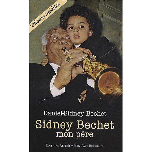 Daniel-Sidney Bechet - Sidney Bechet, mon père - Preis vom 20.10.2020 04:55:35 h