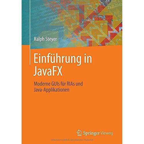 Ralph Steyer - Einführung in JavaFX: Moderne GUIs für RIAs und Java-Applikationen - Preis vom 21.10.2020 04:49:09 h