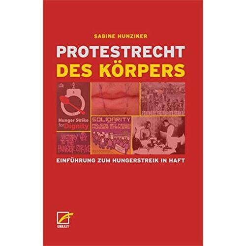 Sabine Hunziker - Protestrecht des Körpers: Einführung zum Hungerstreik in Haft - Preis vom 06.05.2021 04:54:26 h