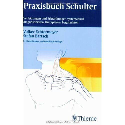 Volker Echtermeyer - Praxisbuch Schulter: Verletzungen und Erkrankungen systematisch diagnostizieren, therapieren, begutachten - Preis vom 01.11.2020 05:55:11 h