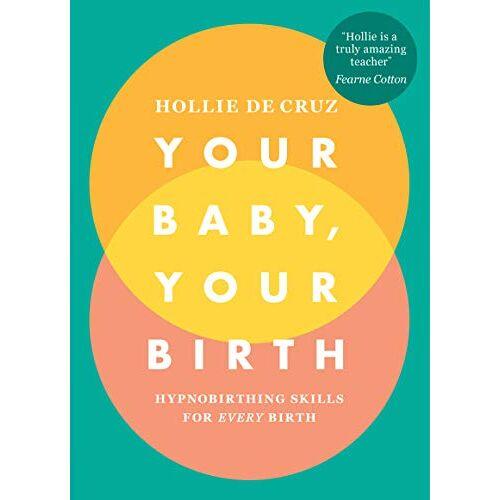 Hollie de Cruz - Your Baby, Your Birth: Hypnobirthing Skills For Every Birth - Preis vom 14.01.2021 05:56:14 h