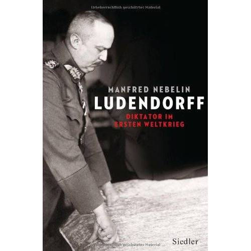 Manfred Nebelin - Ludendorff: Diktator im Ersten Weltkrieg - Preis vom 17.04.2021 04:51:59 h