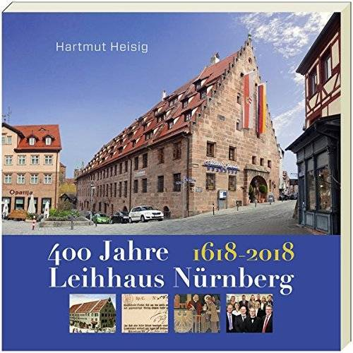 Heisig Hartmut - 400 JAHRE LEIHHAUS NÜRNBERG.: 1618-2018 - Preis vom 20.10.2020 04:55:35 h