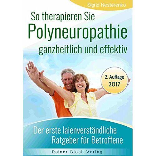 Sigrid Nesterenko - So therapieren Sie Polyneuropathie - ganzheitlich und effektiv: Der erste lainenverständliche Ratgeber für Betroffene - Preis vom 26.10.2020 05:55:47 h