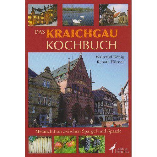 Waltraud König - Das Kraichgau Kochbuch: Melanchton zwischen Spargel und Spätzle - Preis vom 07.09.2020 04:53:03 h
