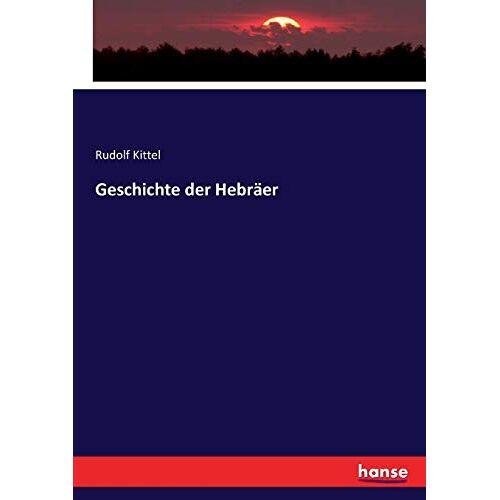 Rudolf Kittel - Geschichte der Hebräer - Preis vom 23.02.2021 06:05:19 h
