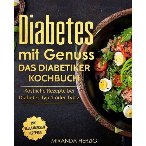 Miranda Herzig - Diabetes mit Genuss - Das Diabetiker Kochbuch: Köstliche Rezepte bei Diabetes Typ 1 oder Typ 2 (Diabetes Kochbuch, nahezu zuckerfreie Ernährung und zuckerfrei kochen) - Preis vom 21.10.2020 04:49:09 h