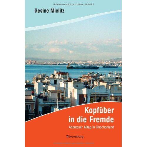 Gesine Mielitz - Kopfüber in die Fremde: Abenteuer Alltag in Griechenland - Preis vom 12.05.2021 04:50:50 h