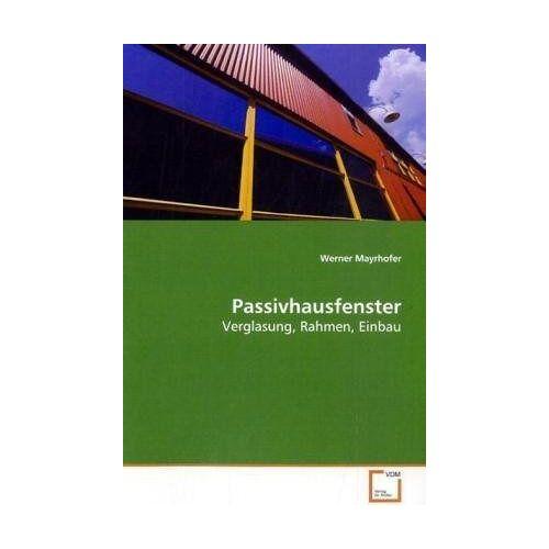 Werner Mayrhofer - Mayrhofer, W: Passivhausfenster - Preis vom 08.05.2021 04:52:27 h