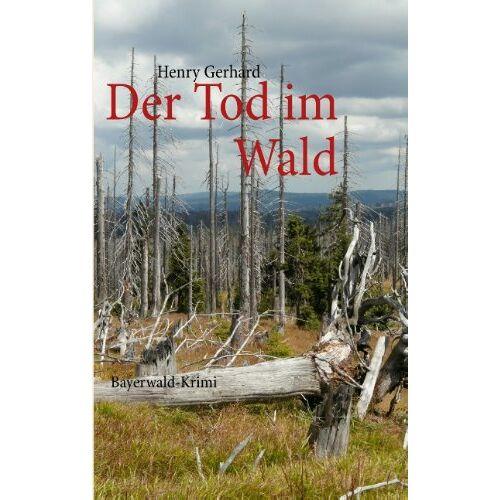Henry Gerhard - Der Tod im Wald: Bayerwald-Krimi - Preis vom 25.01.2021 05:57:21 h