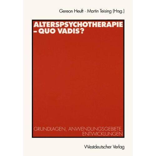 Gereon Heuft - Alterspsychotherapie - Quo vadis?: Grundlagen, Anwendungsgebiete, Entwicklungen - Preis vom 18.10.2020 04:52:00 h