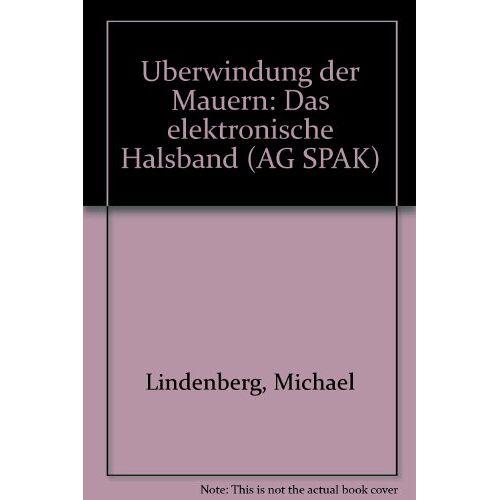 Michael Lindenberg - Überwindung der Mauern: Das elektronische Halsband - Preis vom 28.02.2021 06:03:40 h